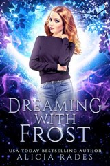 Dreaming With Frost | Alicia Rades |