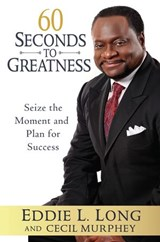 60 Seconds to Greatness | Eddie L. Long ; Cecil Murphey |