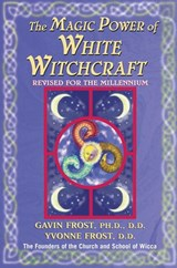 Magic Power of White Witchcraft | Gavin Frost ; Yvonne Frost |