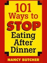 101 Ways to Stop Eating After Dinner | Nancy Butcher |
