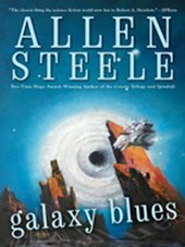 Galaxy Blues | Allen Steele |