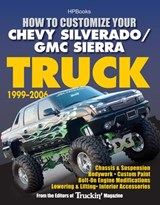 How to Customize Your Chevy Silverado/GMC Sierra Truck, 1999-2006 | Editors of Truckin' Magazine |