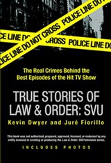 True Stories of Law & Order: SVU | Kevin Dwyer ; Jur Fiorillo |