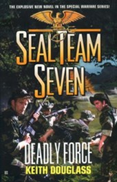 Seal Team Seven #18: Deadly Force | Keith Douglass |