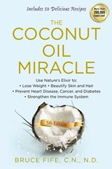Coconut Oil Miracle, 5th Edition | Bruce Fife |