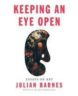 Keeping an Eye Open | Julian Barnes |