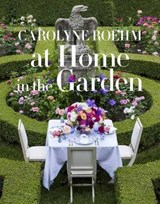 At Home in the Garden | Carolyne Roehm |