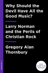 Why Should the Devil Have All the Good Music? | Gregory Thornbury |
