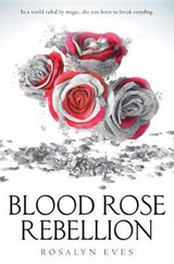 Blood rose rebellion (01): blood rose rebellion | Rosalyn Eves |