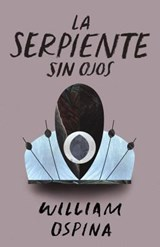 La serpiente sin ojos / The snake without eyes | William Ospina |