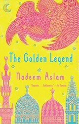 The Golden Legend | Nadeem Aslam |