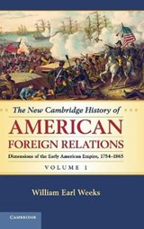 New Cambridge History of American Foreign Relations: Volume | William Earl Weeks |