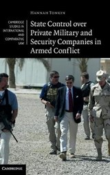 State Control Over Private Military and Security Companies in Armed Conflict | Hannah Tonkin |