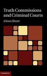 Truth Commissions and Criminal Courts | Alison Bisset |