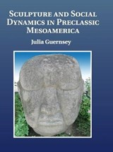 Sculpture and Social Dynamics in Preclassic Mesoamerica | Julia Guernsey |
