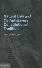 Natural Law and the Antislavery Constitutional Tradition | Justin Buckley Dyer |