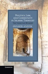 Politics, Law, and Community in Islamic Thought | Ovamir Anjum |