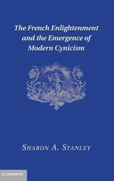 The French Enlightenment and the Emergence of Modern Cynicism | Sharon A. Stanley |