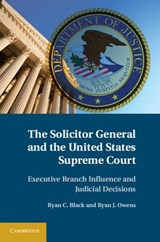The Solicitor General and the United States Supreme Court | Black, Ryan C.; Owens, Ryan J. |