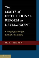The Limits of Institutional Reform in Development | Matt Andrews |