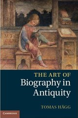 Art of Biography in Antiquity | Tomas Hägg |