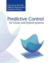 Predictive Control for Linear and Hybrid Systems | Borrelli, Francesco ; Bemporad, Alberto ; Morari, Manfred |