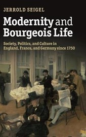 Modernity and Bourgeois Life | Jerrold Seigel |