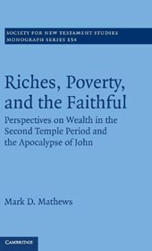 Riches, Poverty, and the Faithful | Mark D Mathews |
