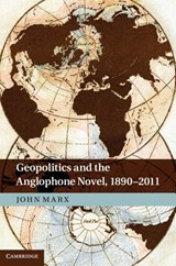 Geopolitics and the Anglophone Novel, | John Marx |