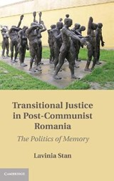 Transitional Justice in Post-Communist Romania | Lavinia Stan |