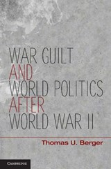 War, Guilt, and World Politics After World War II | Thomas U. Berger |