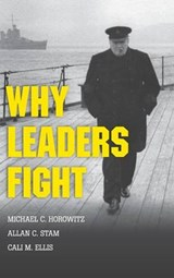 Why Leaders Fight | Horowitz, Michael C. ; Stam, Allan C. ; Ellis, Cali M. |