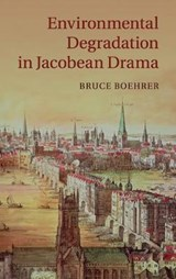 Environmental Degradation in Jacobean Drama | Bruce Boehrer |
