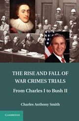 Rise and Fall of War Crimes Trials | Charles Anthony Smith |