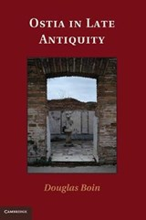 Ostia in Late Antiquity | Douglas Boin |