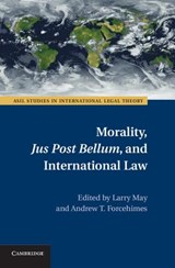 Morality, Jus Post Bellum, and International Law | Larry May |
