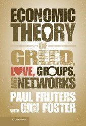 Economic Theory of Greed, Love, Groups, and Networks