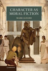 Character As Moral Fiction | Mark Alfano |