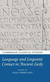 Language and Linguistic Contact in Ancient Sicily. Edited by Olga Tribulato