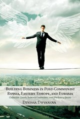 Building Business in Post-Communist Russia, Eastern Europe, and Eurasia | Dinissa Duvanova |