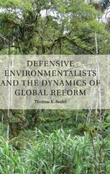 Defensive Environmentalists and the Dynamics of Global Reform | Thomas Rudel |