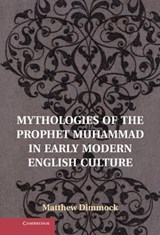 Mythologies of the Prophet Muhammad in Early Modern English | Matthew Dimmock |