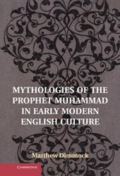 Mythologies of the Prophet Muhammad in Early Modern English