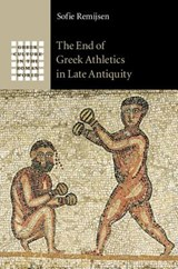 End of Greek Athletics in Late Antiquity | Sofie Remijsen |