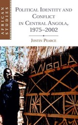 Political Identity and Conflict in Central Angola, 1975-2002 | Justin Pearce |