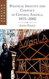 Political Identity and Conflict in Central Angola 1975-2002 | Justin Pearce |