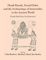 Death Rituals, Social Order and the Archaeology of Immortali | Colin Renfrew |
