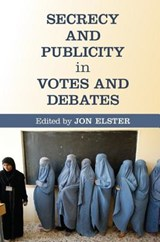Secrecy and Publicity in Votes and Debates | Jon Elster |