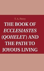 The Book of Ecclesiastes (Qohelet) and the Path to Joyous Living | T. A. Perry |