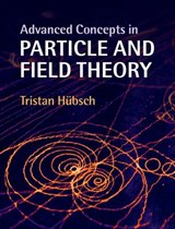 Advanced Concepts in Particle and Field Theory | Tristan Hubsch |